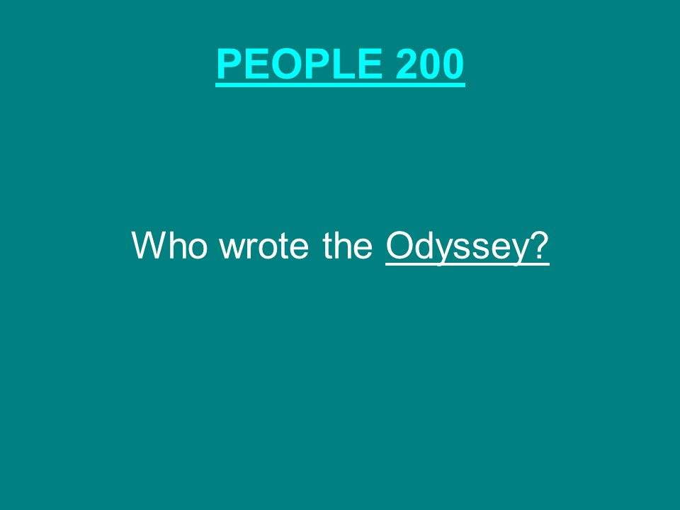 PEOPLE 200 Who wrote the Odyssey? Homer
