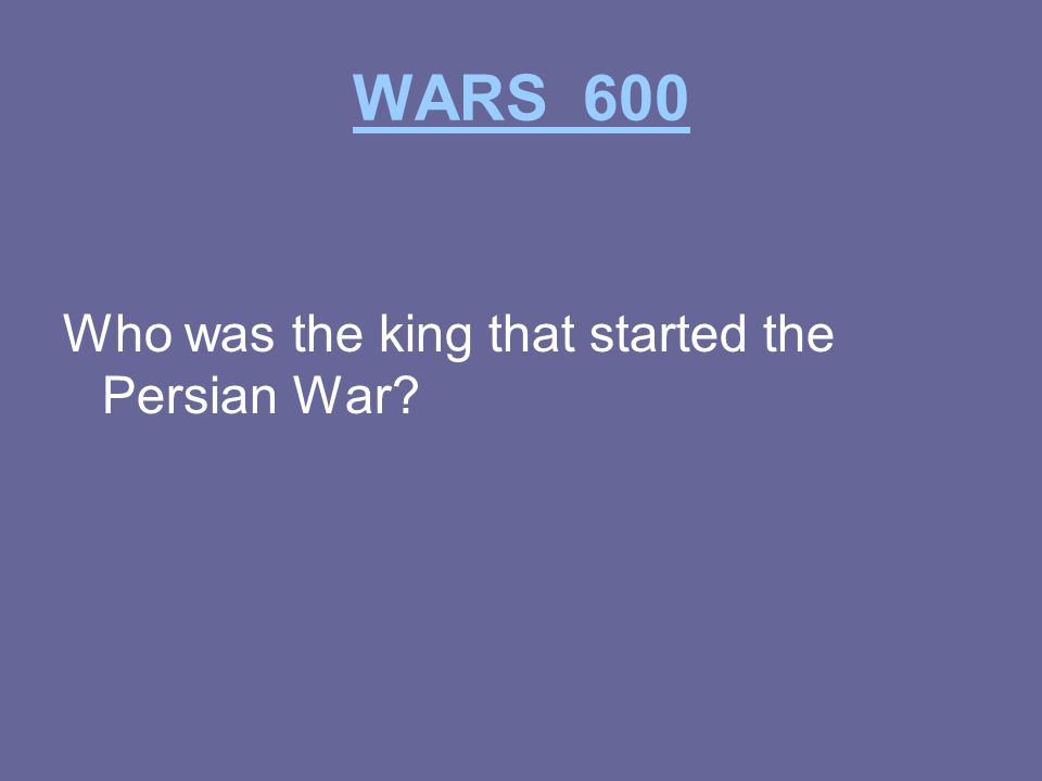 WARS 600 Who was the king that started the Persian War