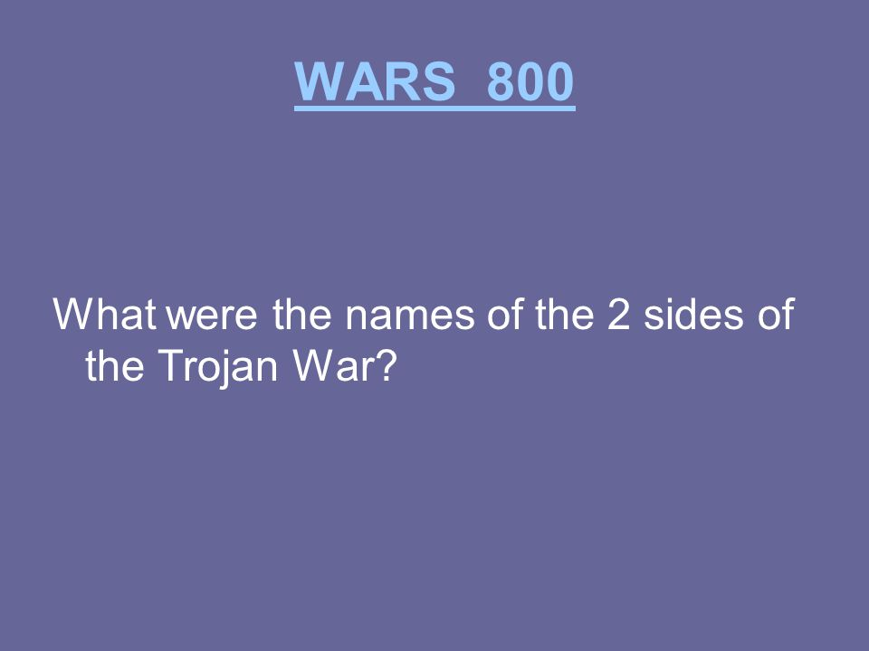 WARS 800 What were the names of the 2 sides of the Trojan War