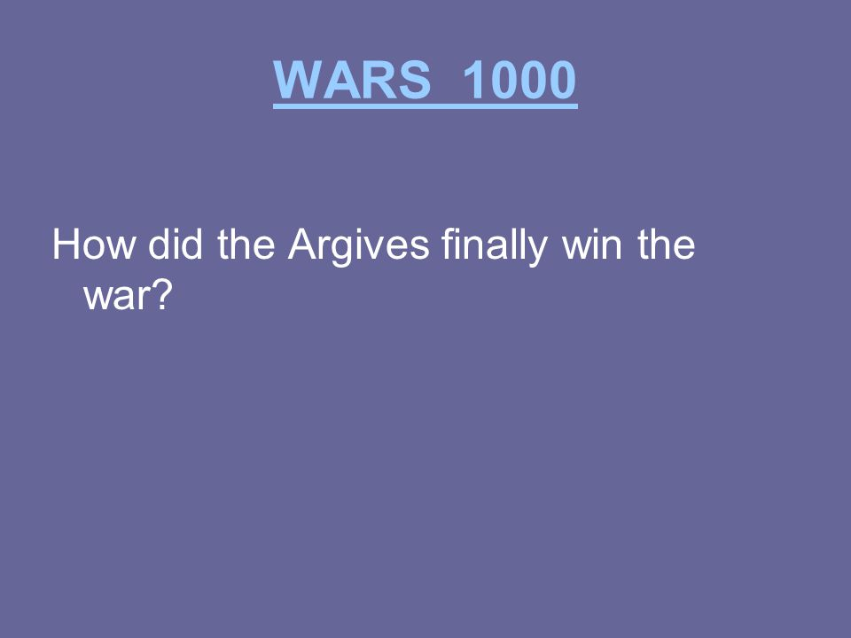 WARS 1000 How did the Argives finally win the war