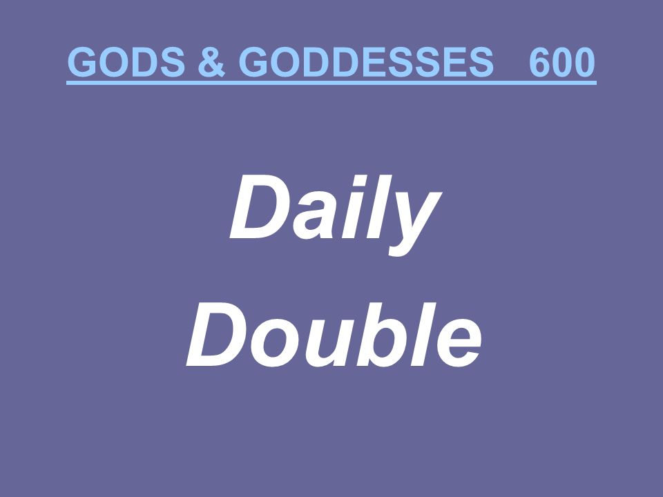 GODS & GODDESSES 600 Daily Double
