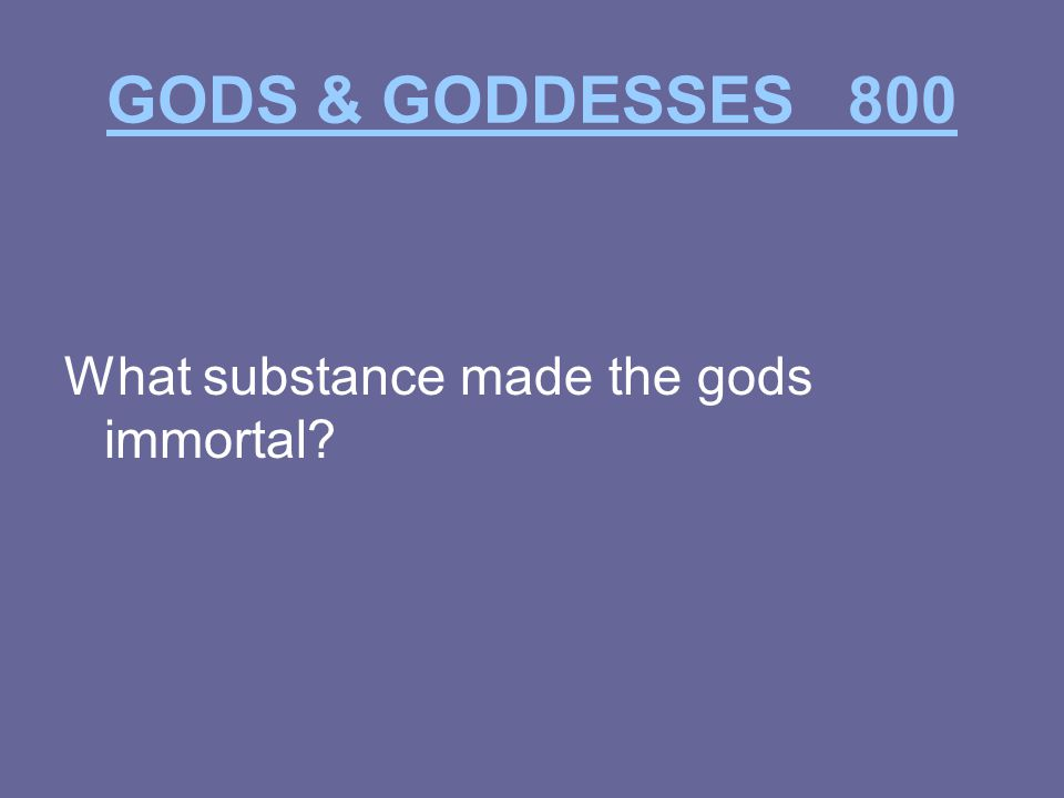 GODS & GODDESSES 800 What substance made the gods immortal