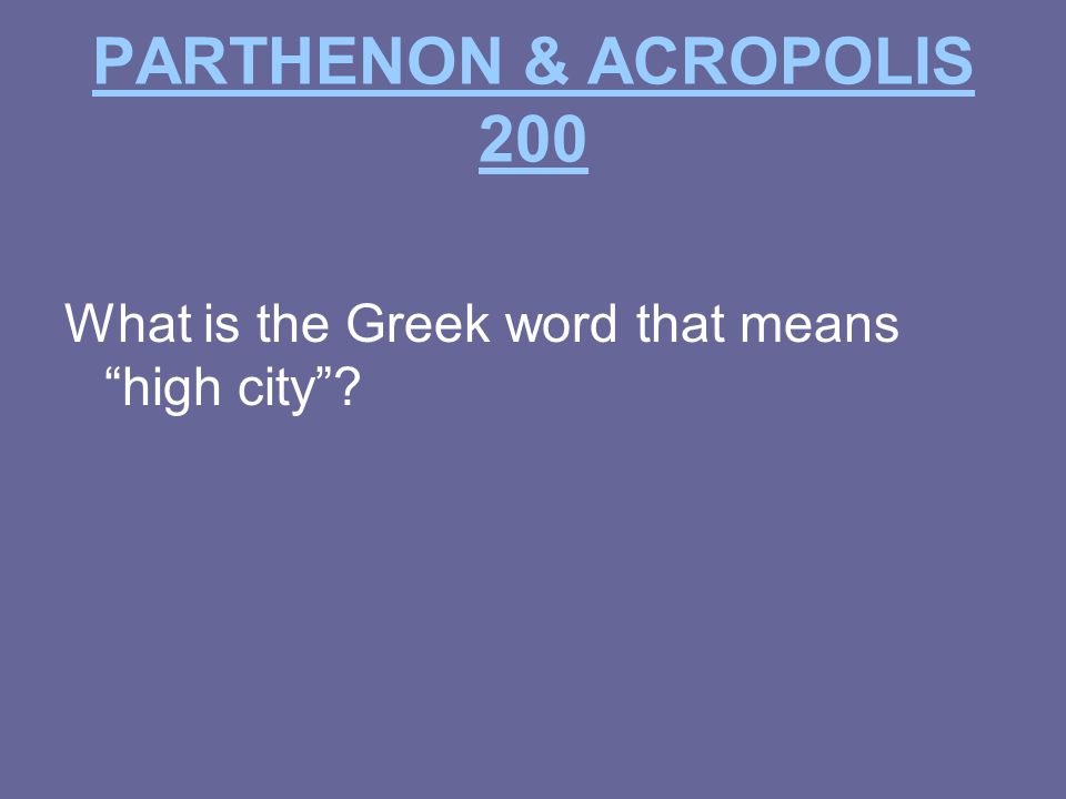 PARTHENON & ACROPOLIS 200 What is the Greek word that means high city
