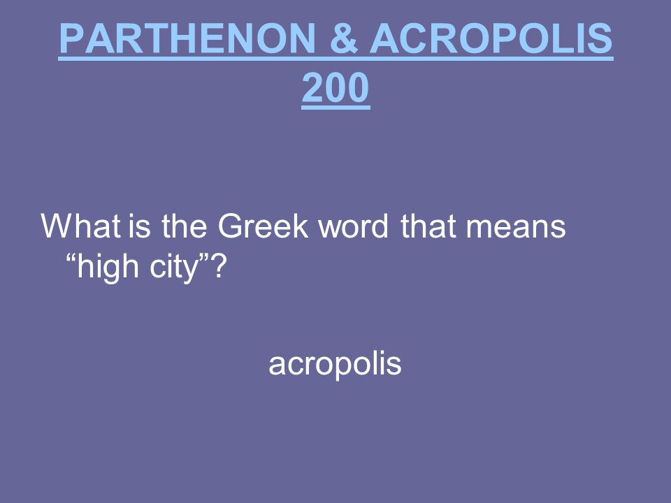 PARTHENON & ACROPOLIS 200 What is the Greek word that means high city acropolis