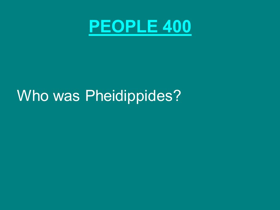 PEOPLE 400 Who was Pheidippides? The fastest runner in Greece.