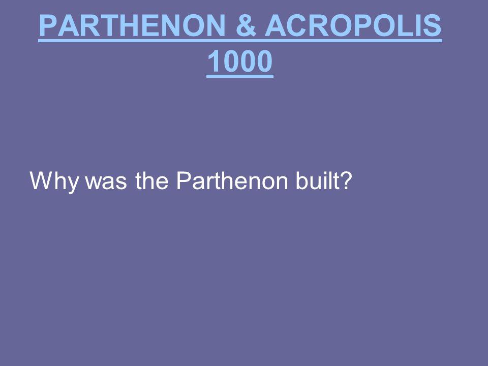 PARTHENON & ACROPOLIS 1000 Why was the Parthenon built?