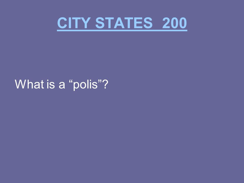 CITY STATES 200 What is a polis