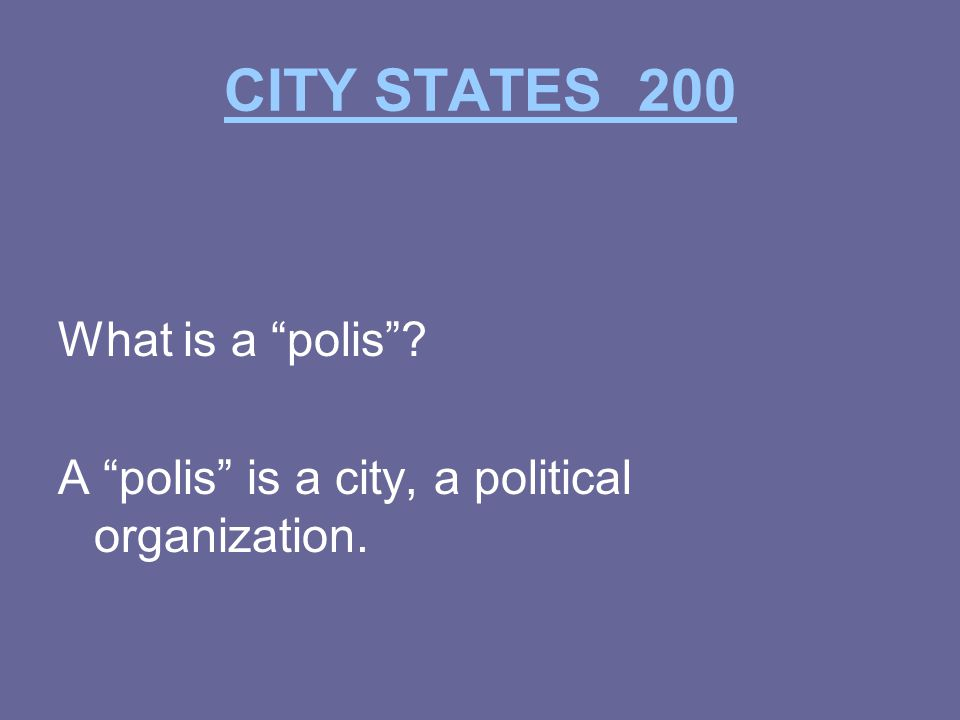 CITY STATES 200 What is a polis A polis is a city, a political organization.