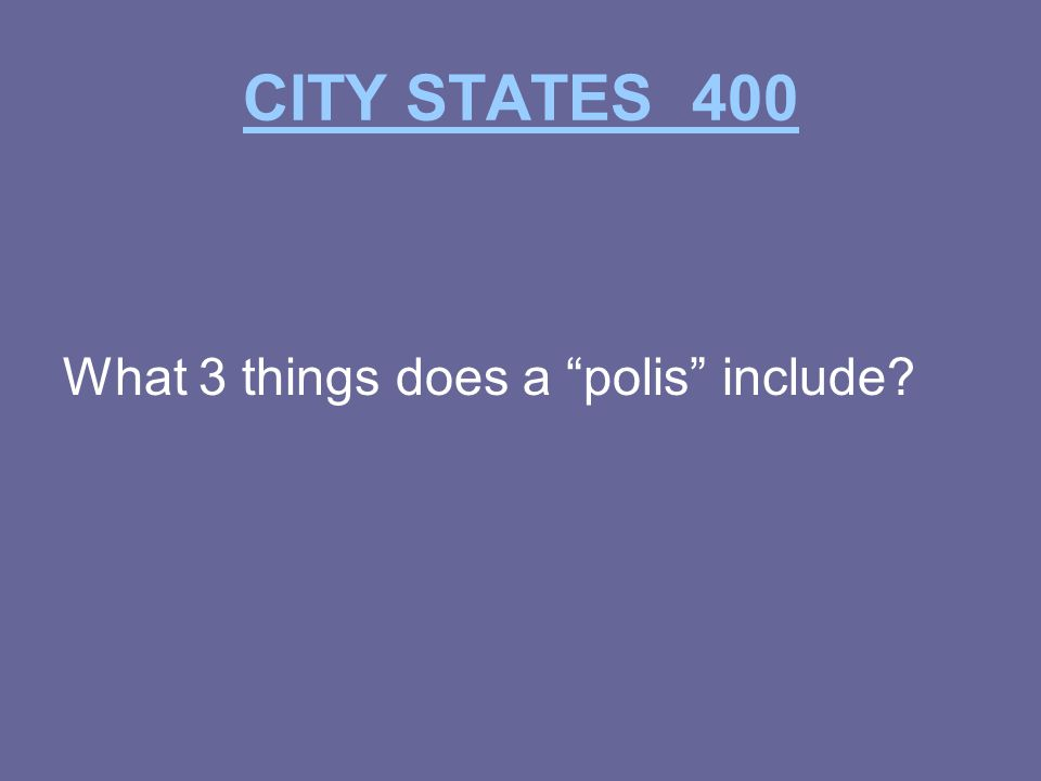 CITY STATES 400 What 3 things does a polis include