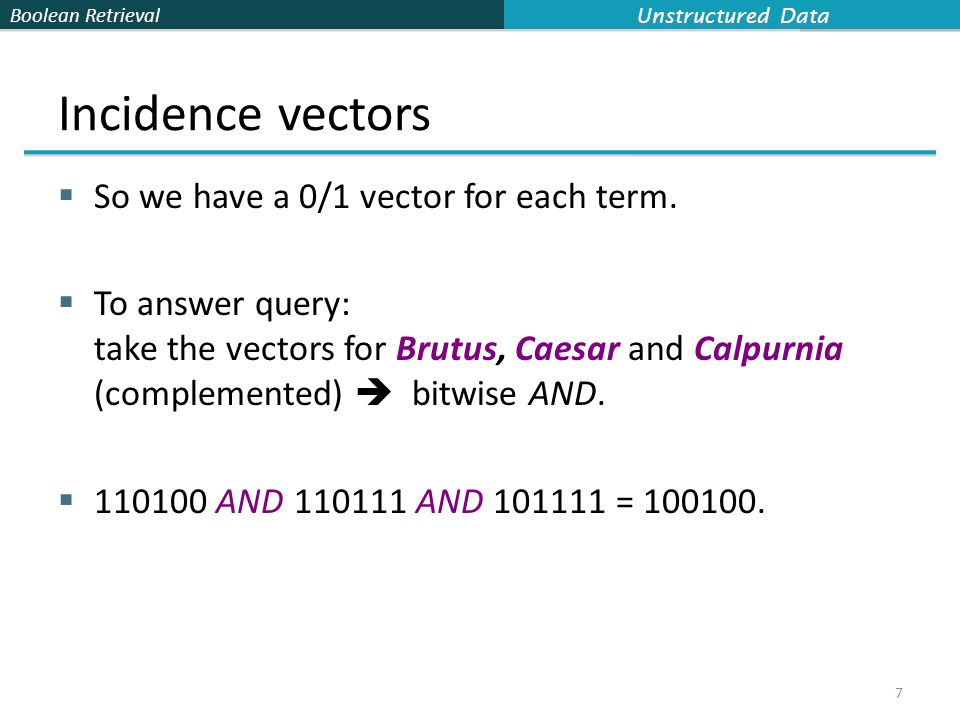 Boolean Retrieval Incidence vectors  So we have a 0/1 vector for each term.