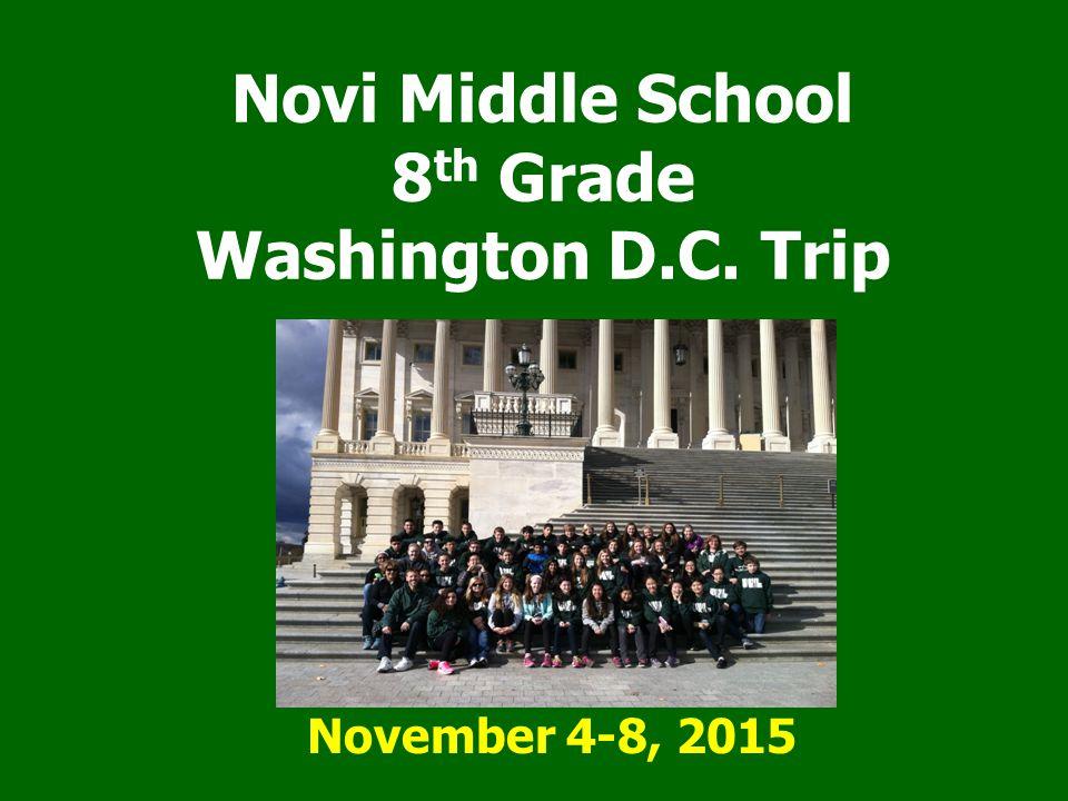 Novi Middle School 8 th Grade Washington D.C. Trip November 4-8, 2015
