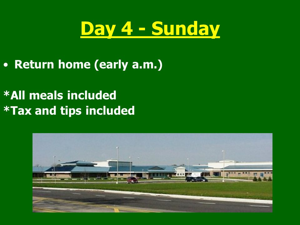 Day 4 - Sunday Return home (early a.m.) *All meals included *Tax and tips included