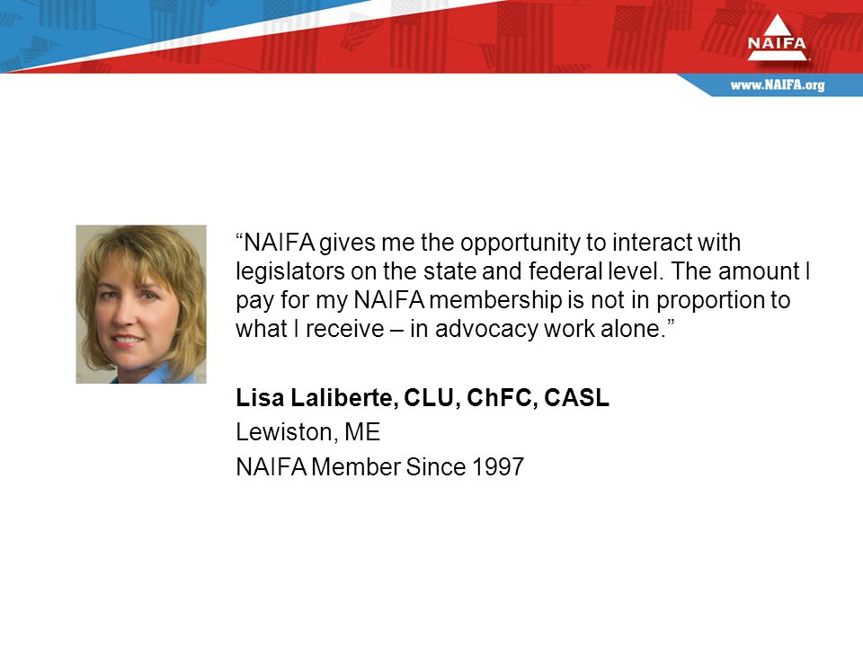 NAIFA gives me the opportunity to interact with legislators on the state and federal level.