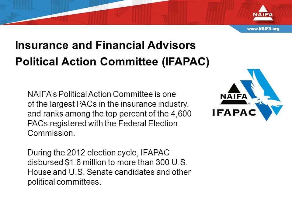 NAIFA's Political Action Committee is one of the largest PACs in the insurance industry.
