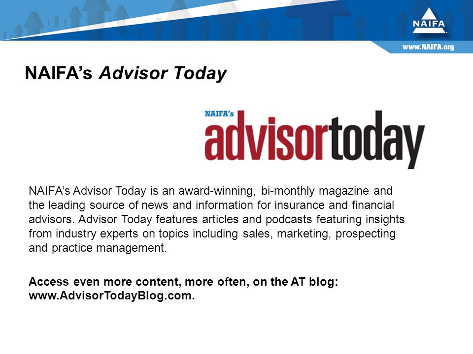NAIFA's Advisor Today NAIFA's Advisor Today is an award-winning, bi-monthly magazine and the leading source of news and information for insurance and financial advisors.