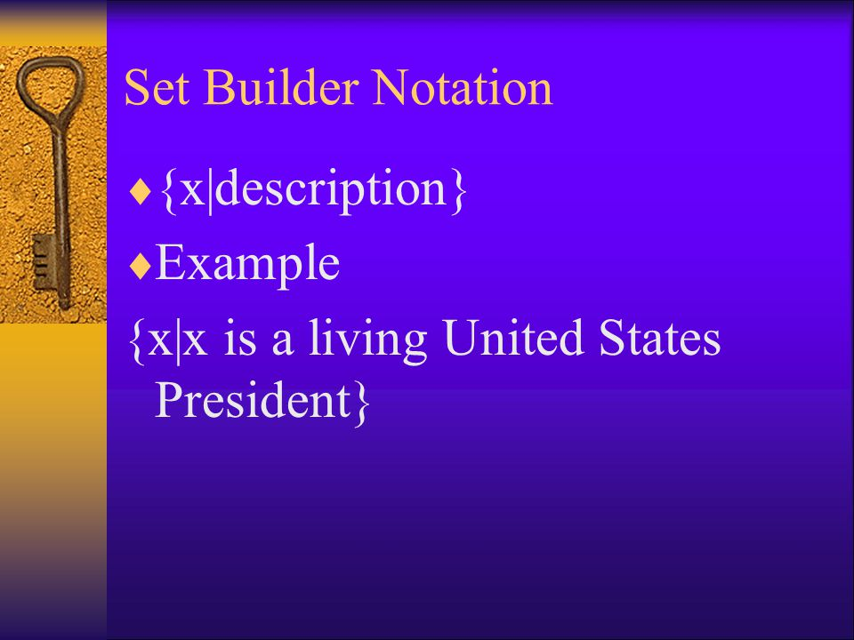Set Builder Notation  {x|description}  Example {x|x is a living United States President}