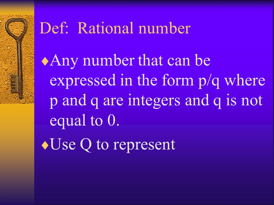 Def: Rational number  Any number that can be expressed in the form p/q where p and q are integers and q is not equal to 0.  Use Q to represent