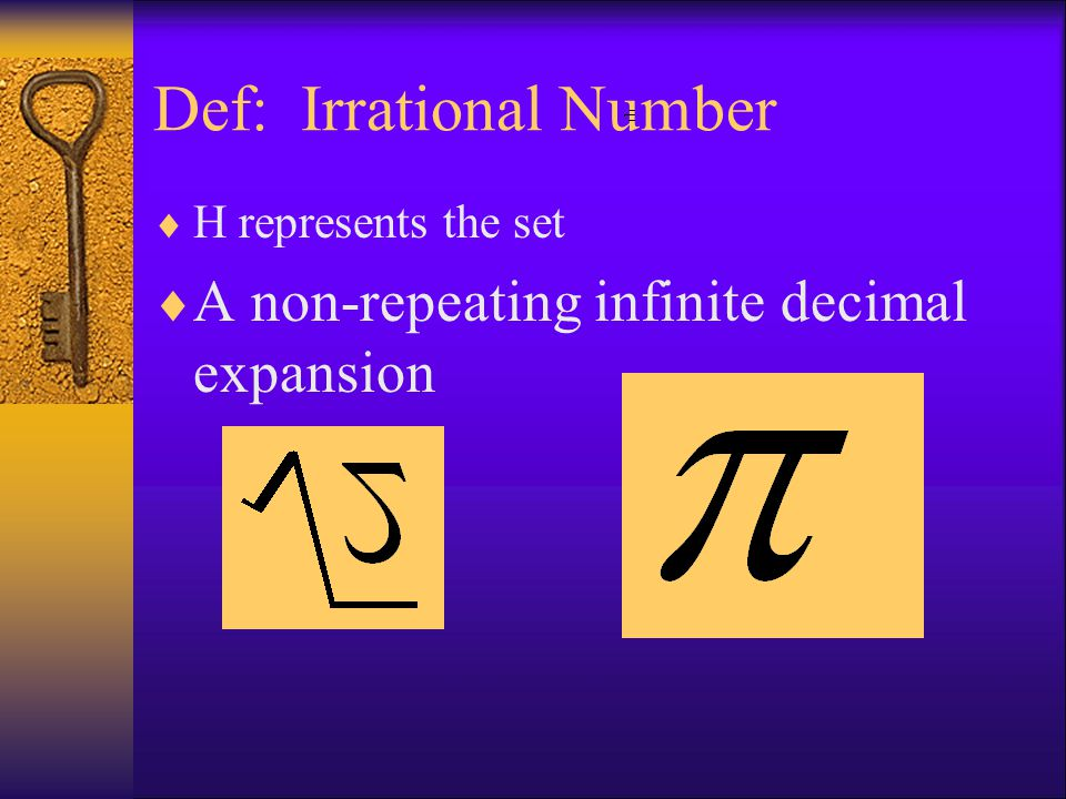 Def: Irrational Number  H represents the set  A non-repeating infinite decimal expansion