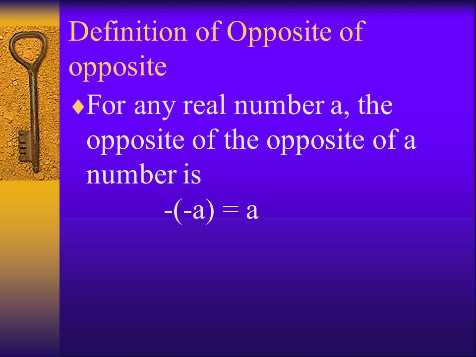 Definition of Opposite of opposite  For any real number a, the opposite of the opposite of a number is -(-a) = a