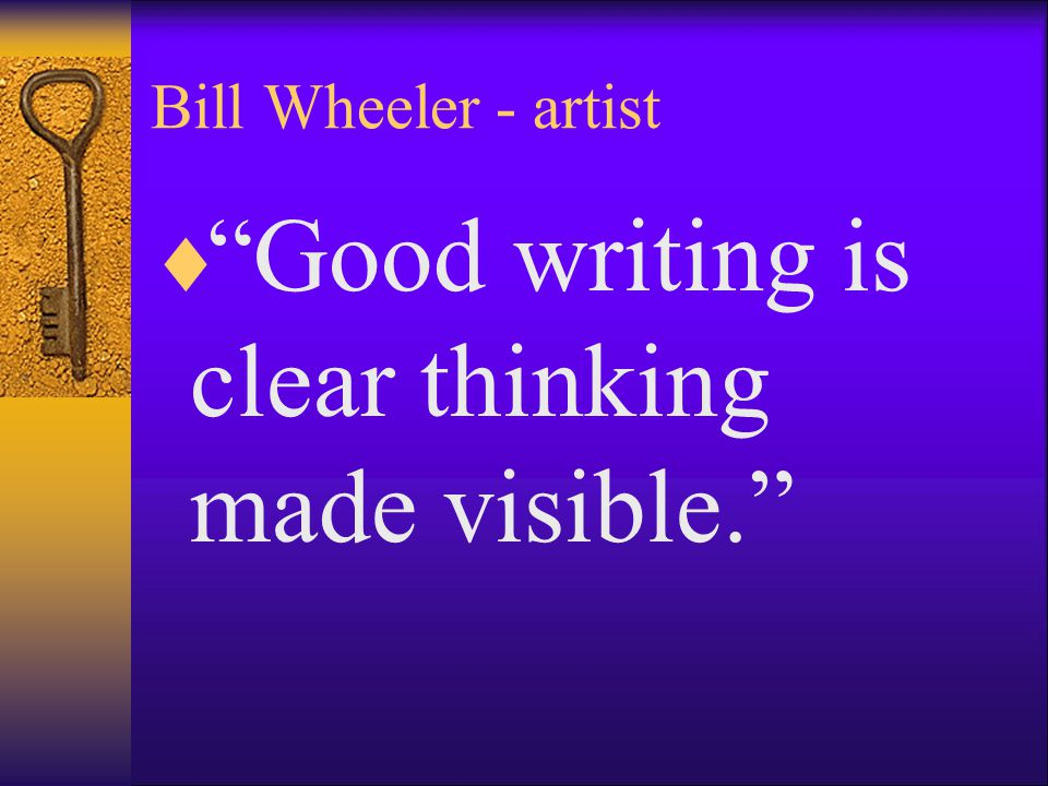 """Bill Wheeler - artist  """"Good writing is clear thinking made visible."""""""