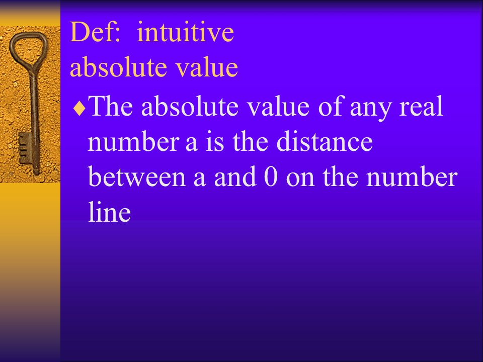 Def: intuitive absolute value  The absolute value of any real number a is the distance between a and 0 on the number line