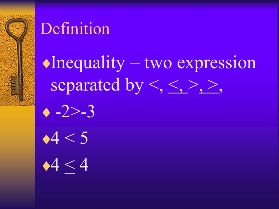 Definition  Inequality – two expression separated by, >,  -2>-3  4 < 5  4 < 4