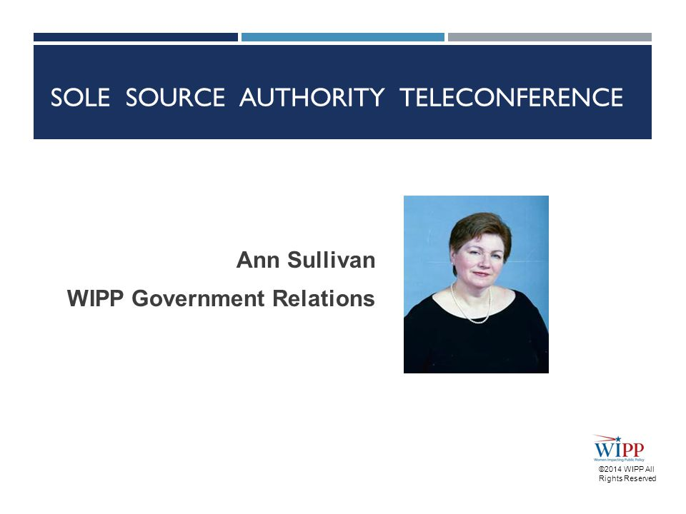 Ann Sullivan WIPP Government Relations ©2014 WIPP All Rights Reserved SOLE SOURCE AUTHORITY TELECONFERENCE