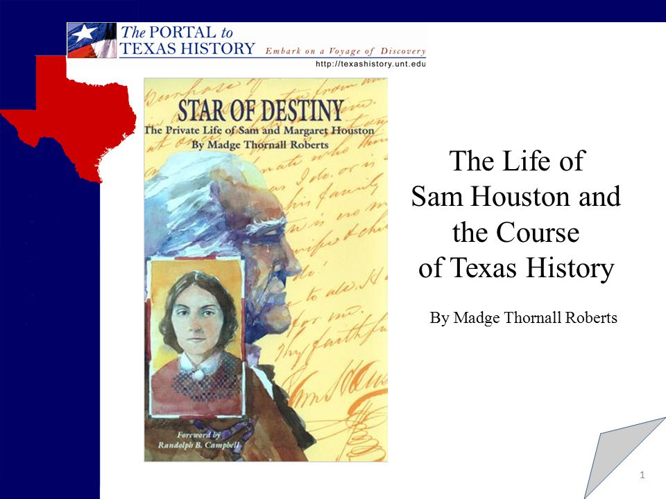 1 The Life of Sam Houston and the Course of Texas History By Madge Thornall Roberts