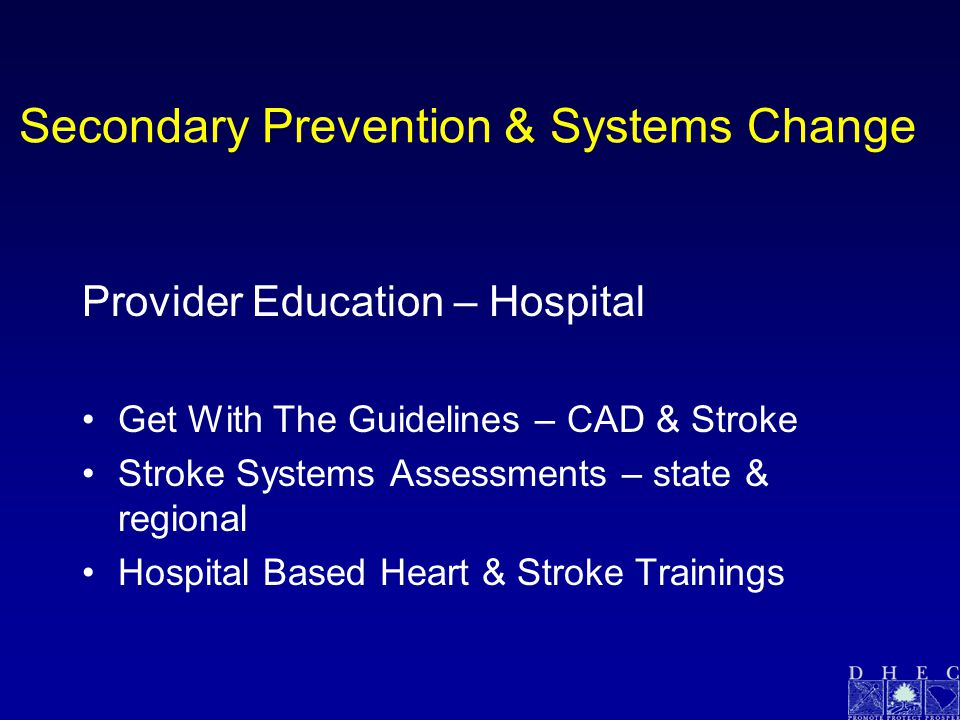 Provider Education – Hospital Get With The Guidelines – CAD & Stroke Stroke Systems Assessments – state & regional Hospital Based Heart & Stroke Trainings Secondary Prevention & Systems Change