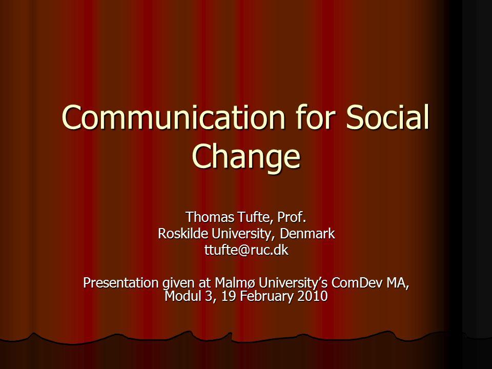 Communication for Social Change Thomas Tufte, Prof.