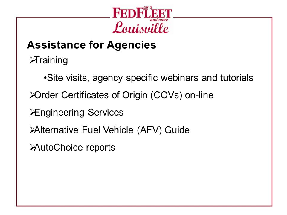  Training Site visits, agency specific webinars and tutorials  Order Certificates of Origin (COVs) on-line  Engineering Services  Alternative Fuel Vehicle (AFV) Guide  AutoChoice reports Assistance for Agencies