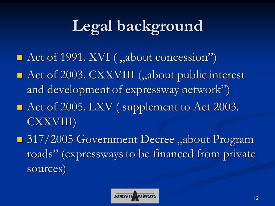 "12 Legal background Act of 1991. XVI ( ""about concession"") Act of 1991. XVI ( ""about concession"") Act of 2003. CXXVIII (""about public interest and dev"