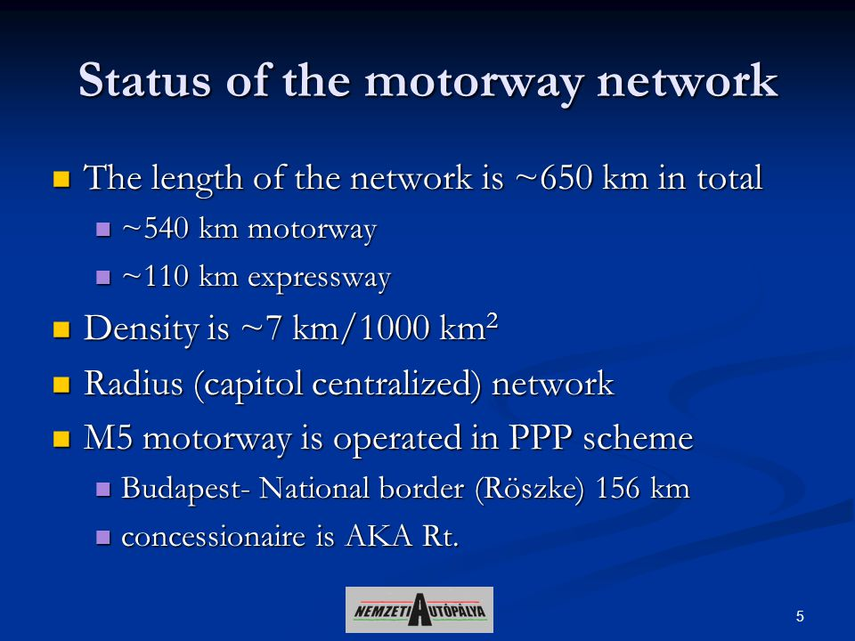 5 Status of the motorway network The length of the network is ~650 km in total The length of the network is ~650 km in total ~540 km motorway ~540 km