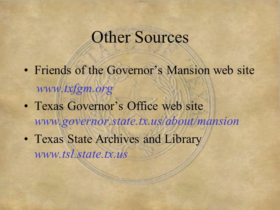 References The Governor's Mansion of Texas: A Tour of Texas' Most Historic Home.