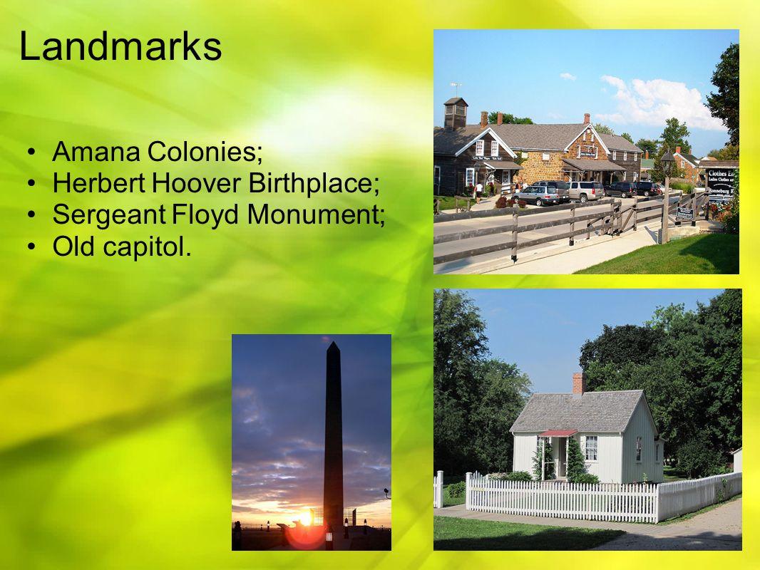 Landmarks Amana Colonies; Herbert Hoover Birthplace; Sergeant Floyd Monument; Old capitol.