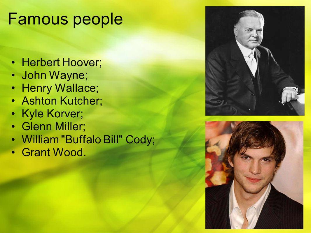 Famous people Herbert Hoover; John Wayne; Henry Wallace; Ashton Kutcher; Kyle Korver; Glenn Miller; William Buffalo Bill Cody; Grant Wood.