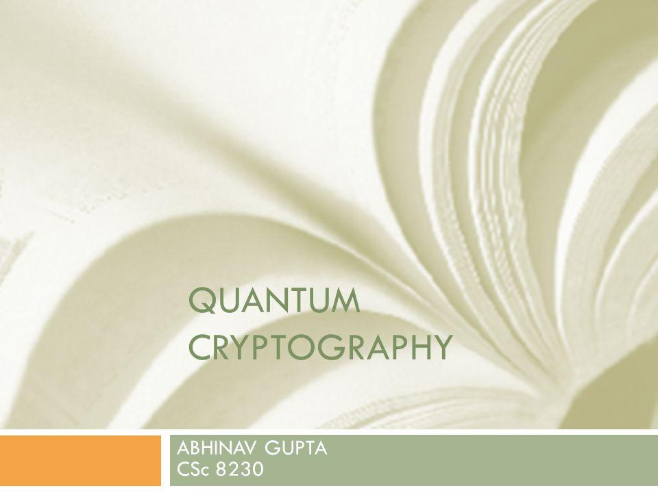 QUANTUM CRYPTOGRAPHY ABHINAV GUPTA CSc 8230