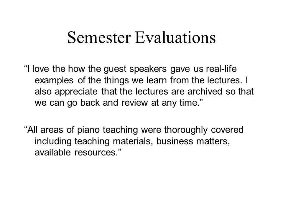 Semester Evaluations I love the how the guest speakers gave us real-life examples of the things we learn from the lectures.