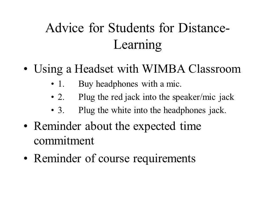 Advice for Students for Distance- Learning Using a Headset with WIMBA Classroom 1.Buy headphones with a mic.
