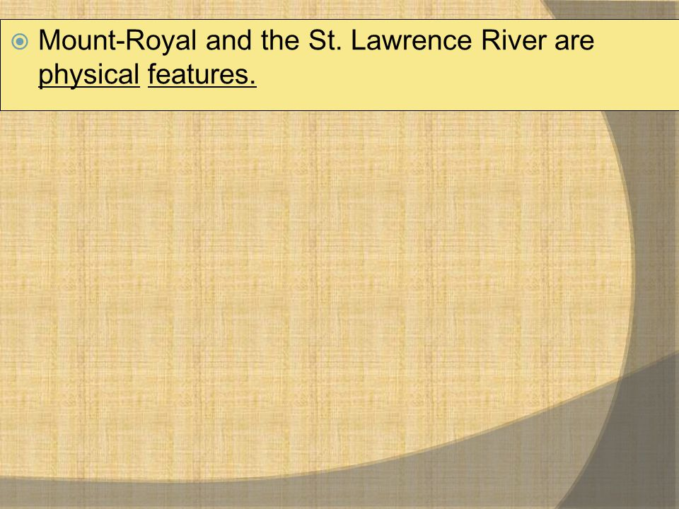  Mount-Royal and the St. Lawrence River are physical features.
