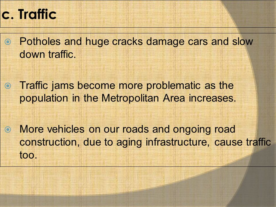 c. Traffic  Potholes and huge cracks damage cars and slow down traffic.  Traffic jams become more problematic as the population in the Metropolitan