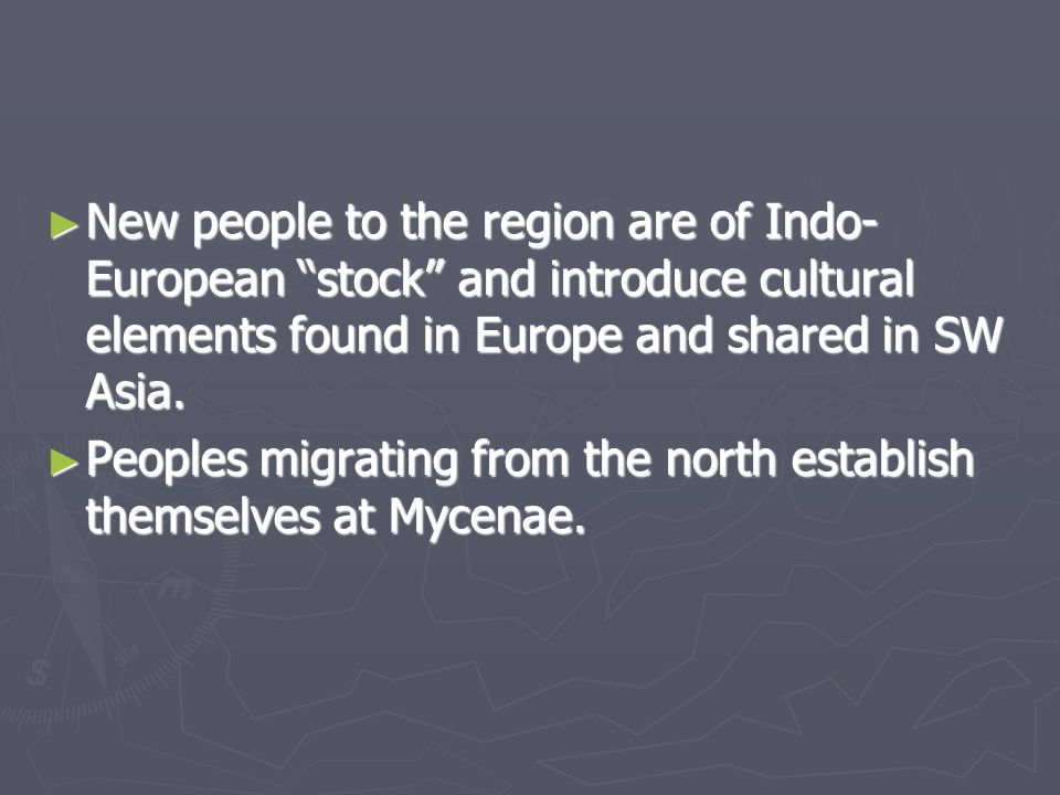 "► New people to the region are of Indo- European ""stock"" and introduce cultural elements found in Europe and shared in SW Asia. ► Peoples migrating fr"