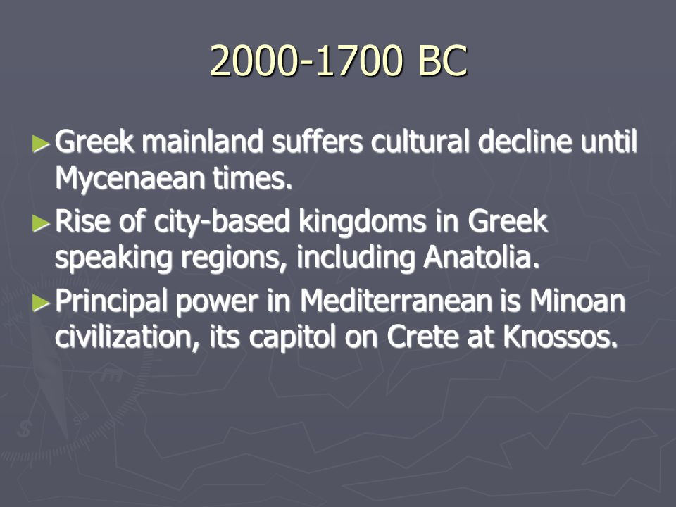 2000-1700 BC ► Greek mainland suffers cultural decline until Mycenaean times. ► Rise of city-based kingdoms in Greek speaking regions, including Anato