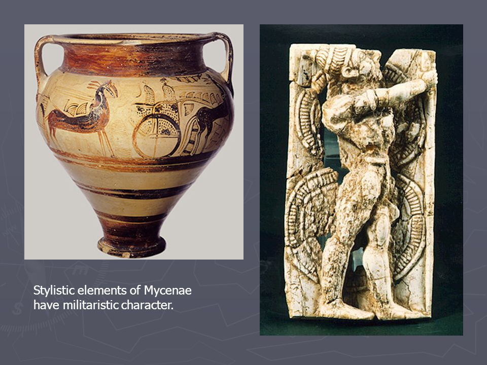 Stylistic elements of Mycenae have militaristic character.