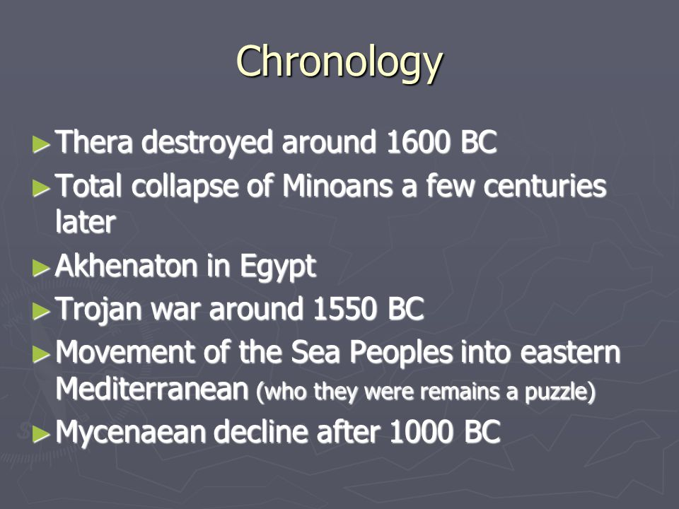 Chronology ► Thera destroyed around 1600 BC ► Total collapse of Minoans a few centuries later ► Akhenaton in Egypt ► Trojan war around 1550 BC ► Movem