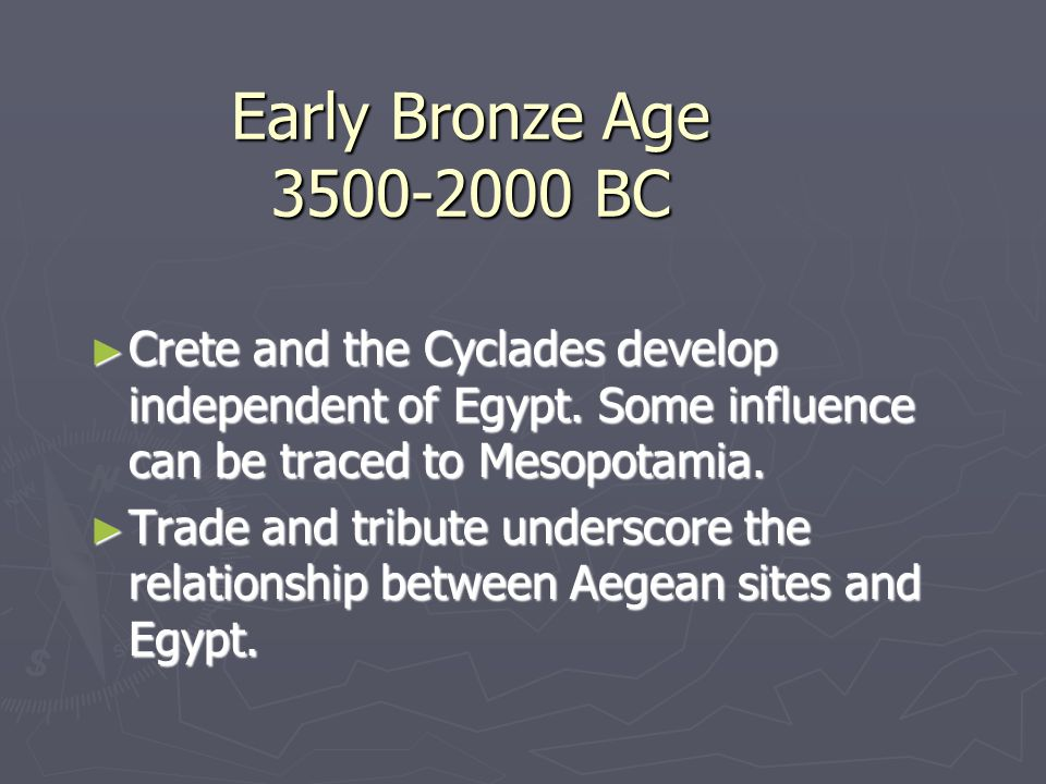 2000-1700 BC ► Greek mainland suffers cultural decline until Mycenaean times.