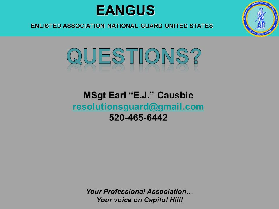 EANGUS EANGUS ENLISTED ASSOCIATION NATIONAL GUARD UNITED STATES Your Professional Association… Your voice on Capitol Hill.