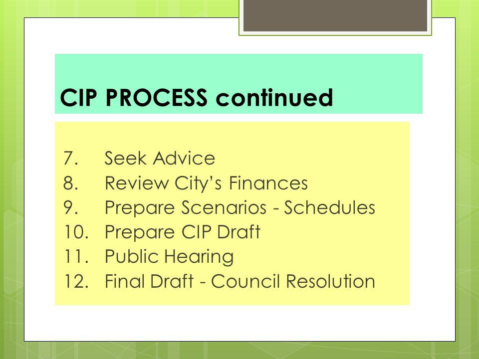 CIP PROCESS continued 7. Seek Advice 8. Review City's Finances 9.