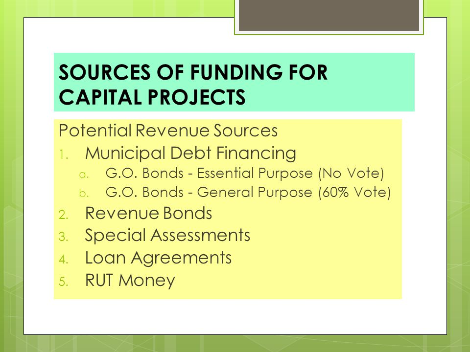 SOURCES OF FUNDING FOR CAPITAL PROJECTS Potential Revenue Sources 1.