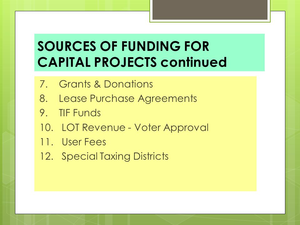 SOURCES OF FUNDING FOR CAPITAL PROJECTS continued 7.